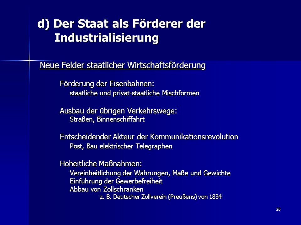 20 d) Der Staat als Förderer der Industrialisierung Neue Felder staatlicher Wirtschaftsförderung Förderung der Eisenbahnen: staatliche und privat-staa