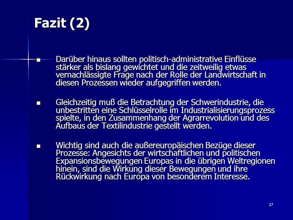 27 Fazit (2) Darüber hinaus sollten politisch-administrative Einflüsse stärker als bislang gewichtet und die zeitweilig etwas vernachlässigte Frage na