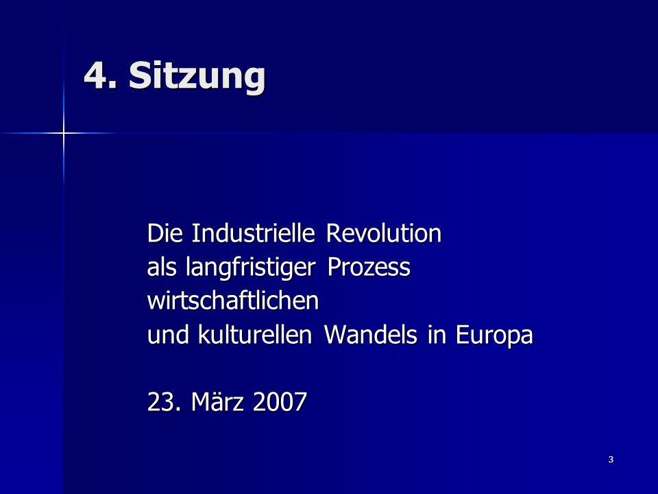 3 4. Sitzung Die Industrielle Revolution als langfristiger Prozess wirtschaftlichen und kulturellen Wandels in Europa 23. März 2007
