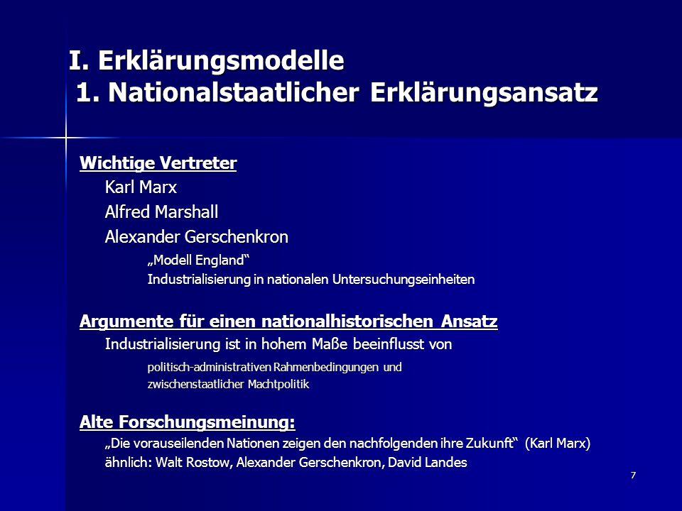 """7 I. Erklärungsmodelle 1. Nationalstaatlicher Erklärungsansatz Wichtige Vertreter Karl Marx Alfred Marshall Alexander Gerschenkron """"Modell England"""" In"""