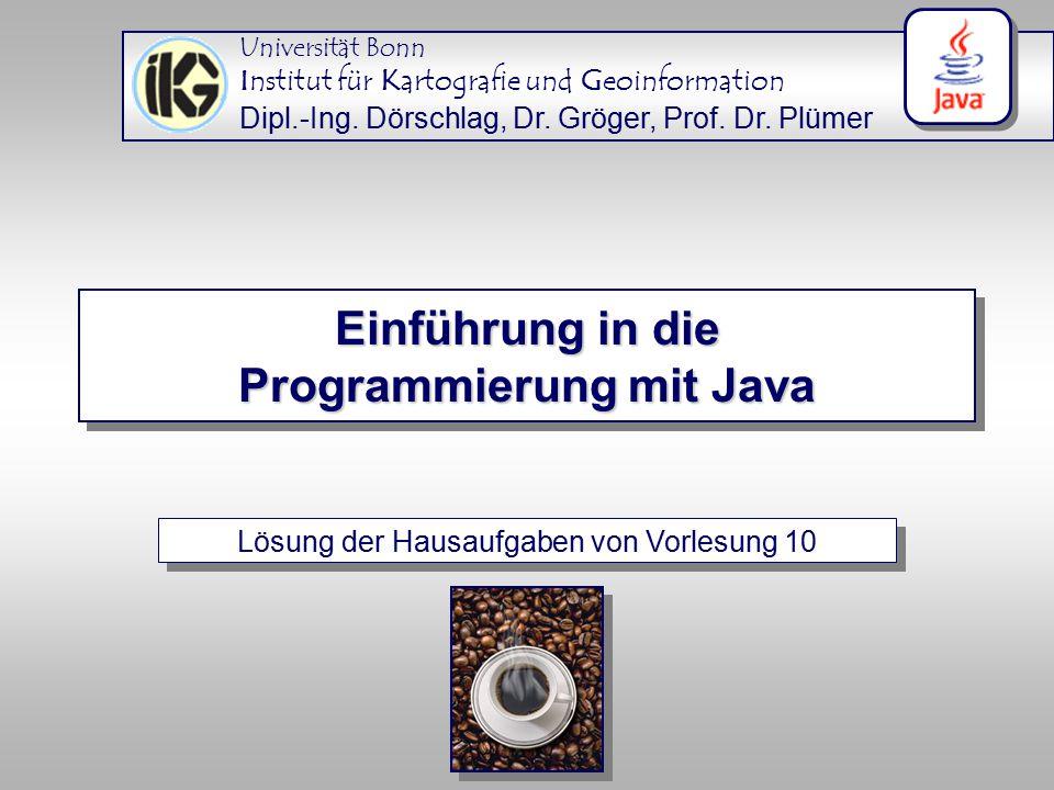 Lösung der Hausaufgaben von Vorlesung 10 Universität Bonn Institut für Kartografie und Geoinformation Dipl.-Ing.