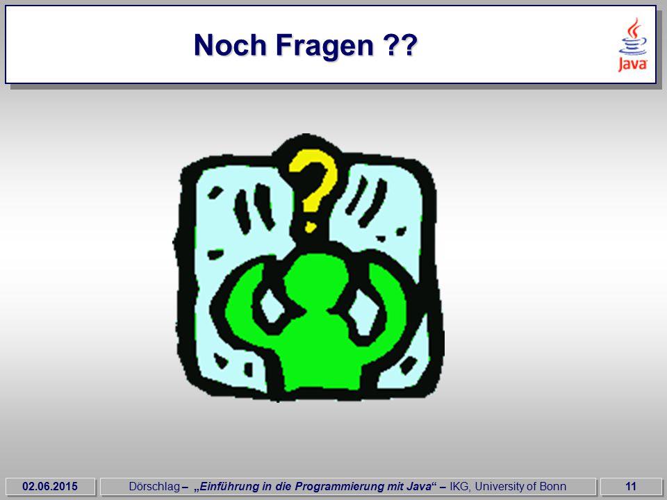 """02.06.2015Dörschlag – """"Einführung in die Programmierung mit Java – IKG, University of Bonn11 Noch Fragen"""