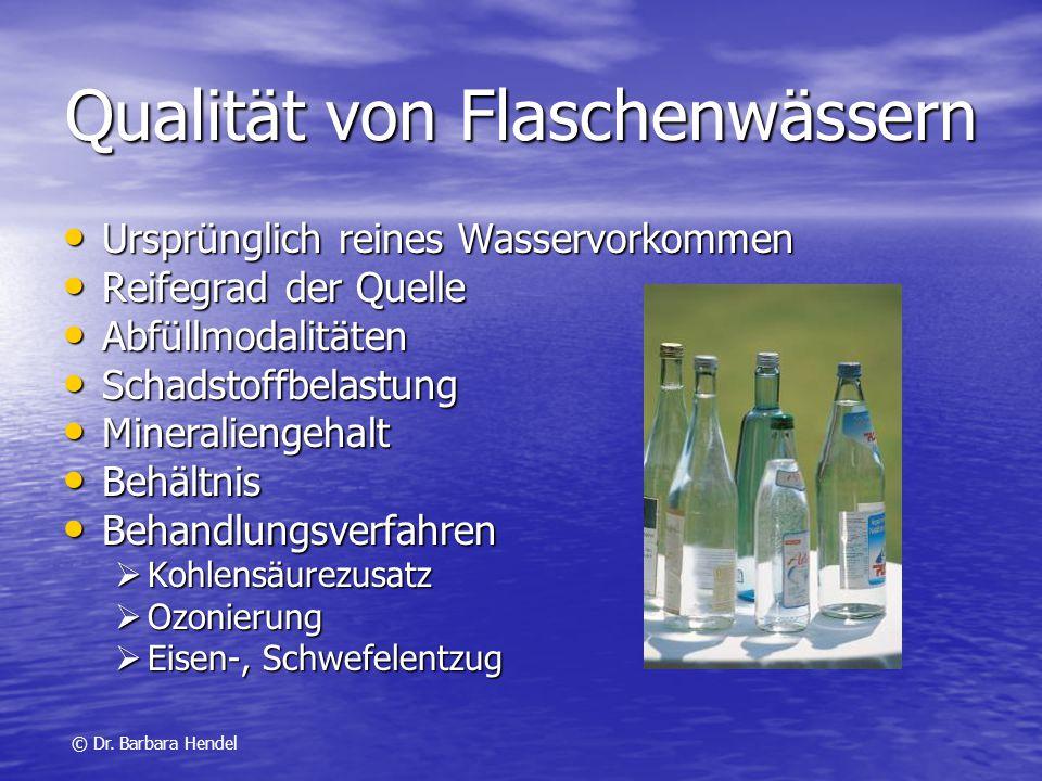 Qualität von Flaschenwässern Ursprünglich reines Wasservorkommen Ursprünglich reines Wasservorkommen Reifegrad der Quelle Reifegrad der Quelle Abfüllm