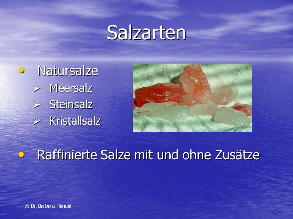 Salzarten Natursalze Natursalze  Meersalz  Steinsalz  Kristallsalz Raffinierte Salze mit und ohne Zusätze Raffinierte Salze mit und ohne Zusätze ©