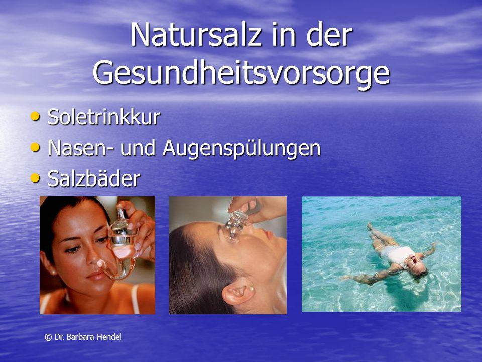 Natursalz in der Gesundheitsvorsorge Soletrinkkur Soletrinkkur Nasen- und Augenspülungen Nasen- und Augenspülungen Salzbäder Salzbäder © Dr. Barbara H