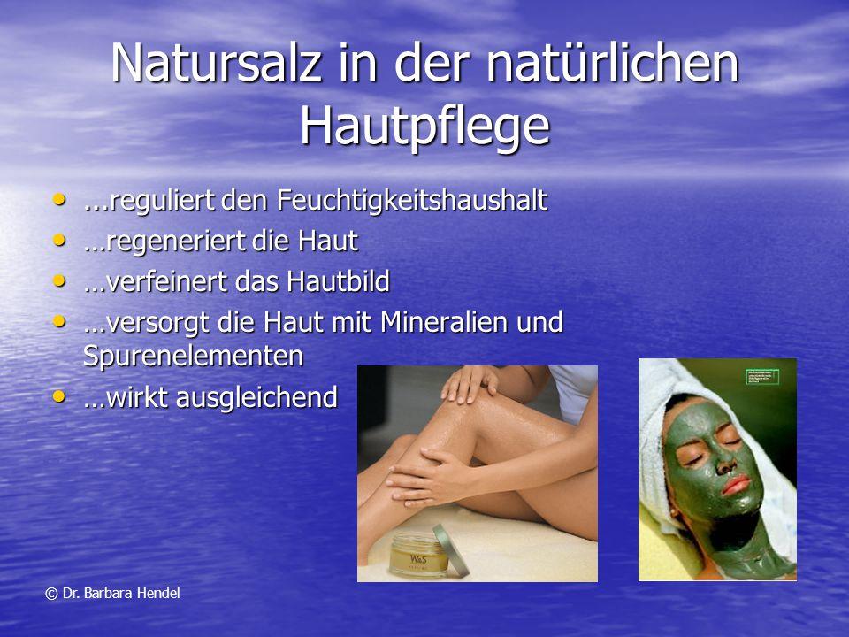 Natursalz in der natürlichen Hautpflege...reguliert den Feuchtigkeitshaushalt...reguliert den Feuchtigkeitshaushalt …regeneriert die Haut …regeneriert
