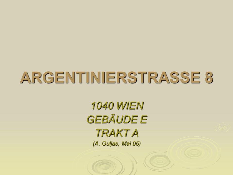 ARGENTINIERSTRASSE 8 1040 WIEN GEBÄUDE E TRAKT A (A. Guljas, Mai 05)
