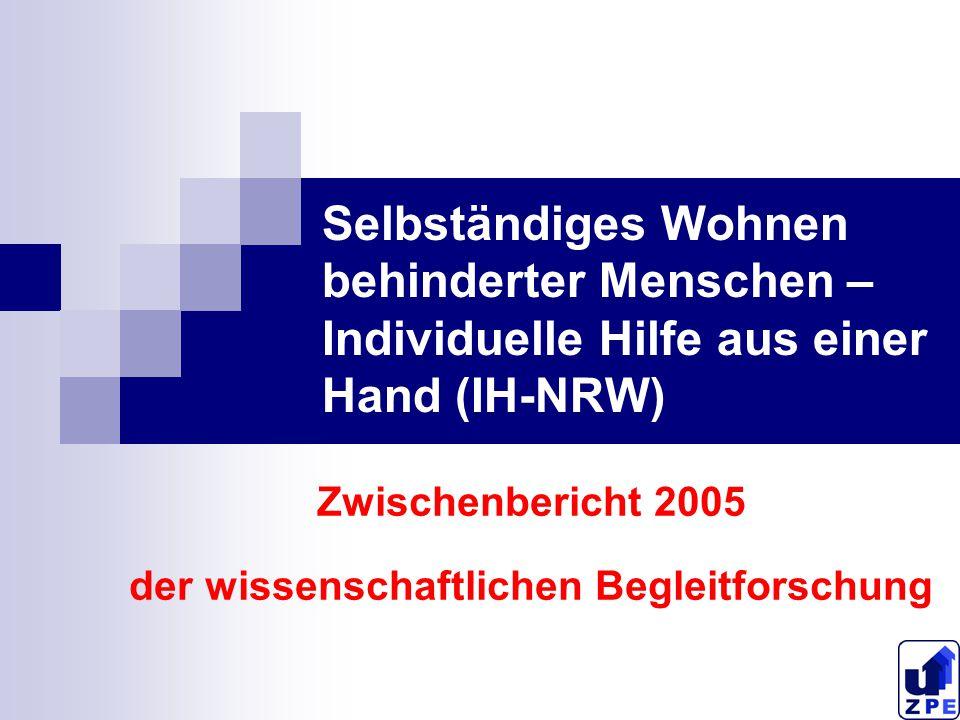 Selbständiges Wohnen behinderter Menschen – Individuelle Hilfe aus einer Hand (IH-NRW) Zwischenbericht 2005 der wissenschaftlichen Begleitforschung