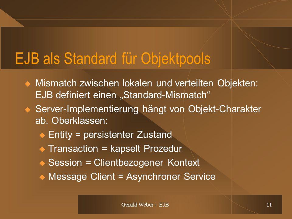 """Gerald Weber - EJB 11 EJB als Standard für Objektpools  Mismatch zwischen lokalen und verteilten Objekten: EJB definiert einen """"Standard-Mismatch  Server-Implementierung hängt von Objekt-Charakter ab."""