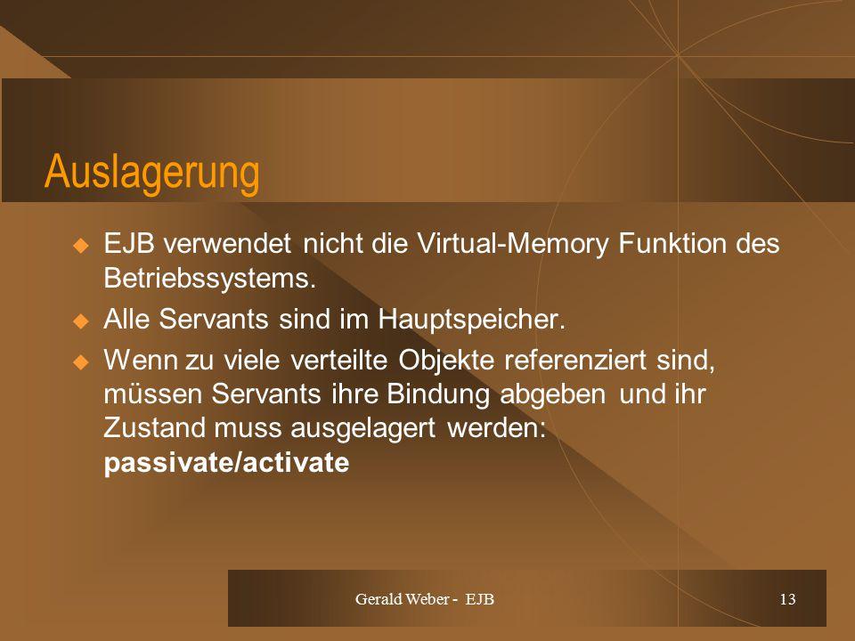 Gerald Weber - EJB 13 Auslagerung  EJB verwendet nicht die Virtual-Memory Funktion des Betriebssystems.  Alle Servants sind im Hauptspeicher.  Wenn