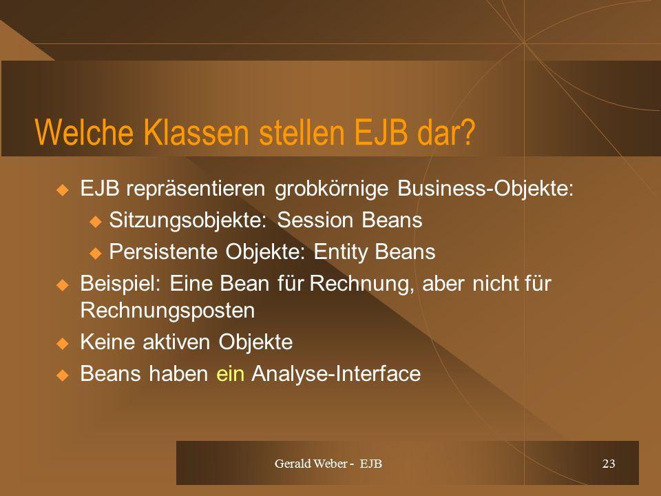 Gerald Weber - EJB 23 Welche Klassen stellen EJB dar?  EJB repräsentieren grobkörnige Business-Objekte: u Sitzungsobjekte: Session Beans u Persistent