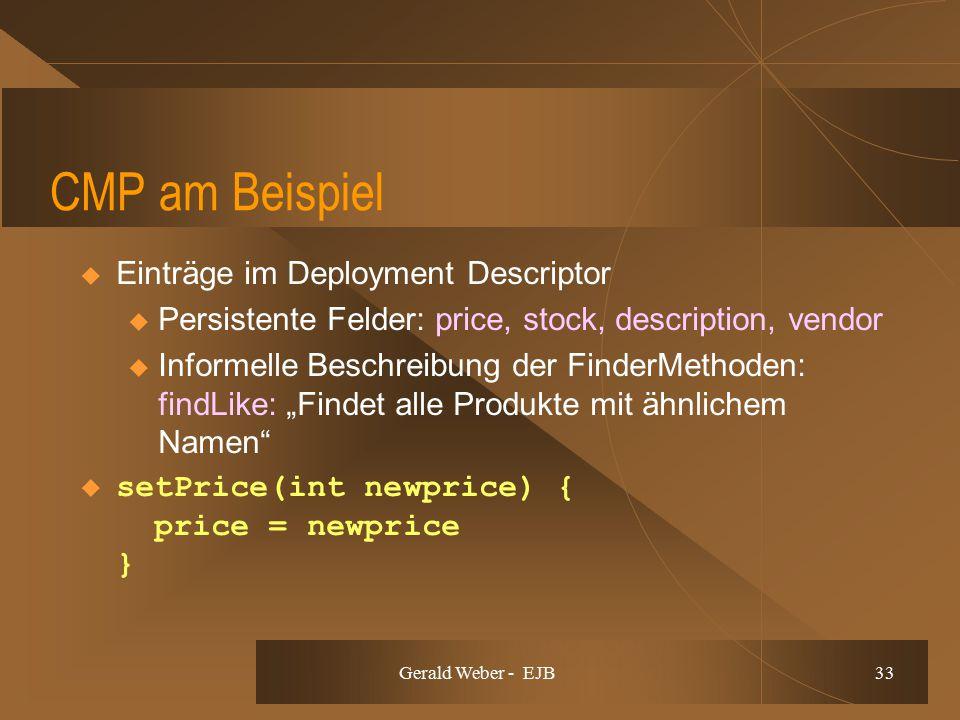 Gerald Weber - EJB 33 CMP am Beispiel  Einträge im Deployment Descriptor u Persistente Felder: price, stock, description, vendor u Informelle Beschre