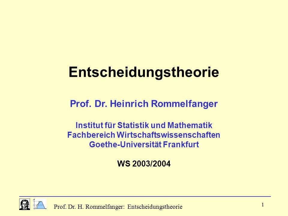Prof. Dr. H. Rommelfanger: Entscheidungstheorie 1 Entscheidungstheorie Prof. Dr. Heinrich Rommelfanger Institut für Statistik und Mathematik Fachberei
