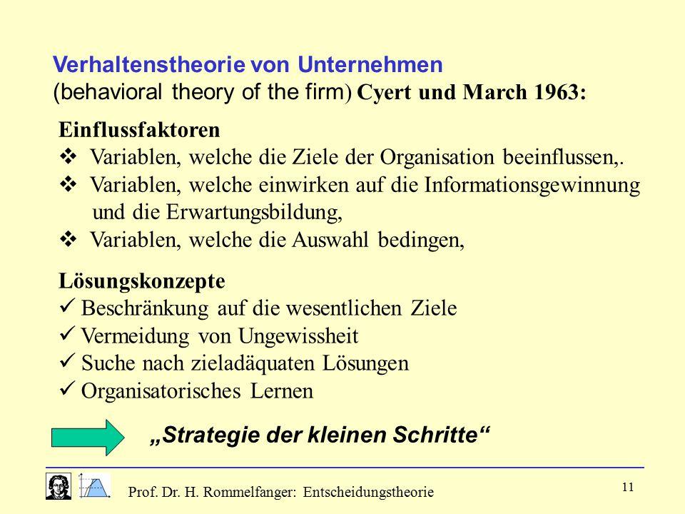 Prof. Dr. H. Rommelfanger: Entscheidungstheorie 11 Verhaltenstheorie von Unternehmen (behavioral theory of the firm ) Cyert und March 1963: Einflussfa