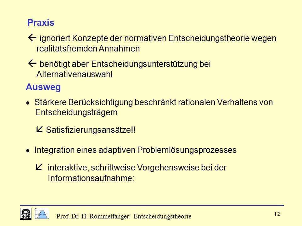 Prof. Dr. H. Rommelfanger: Entscheidungstheorie 12 Praxis  ignoriert Konzepte der normativen Entscheidungstheorie wegen realitätsfremden Annahmen  b