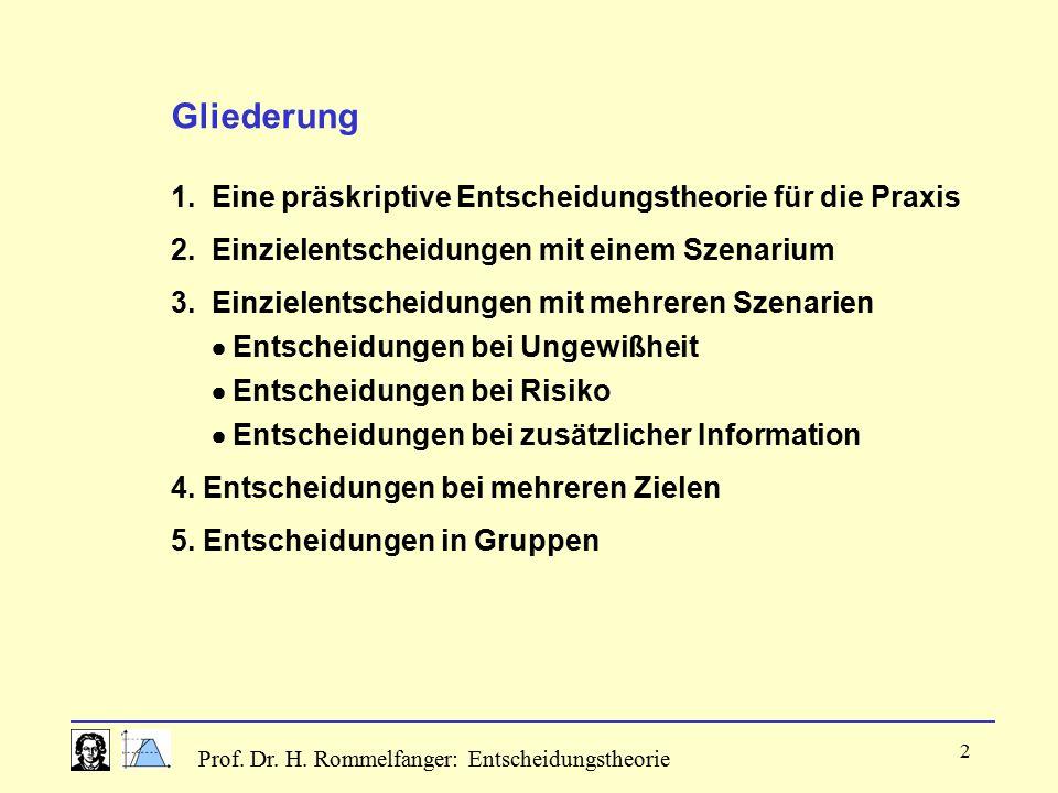 Prof. Dr. H. Rommelfanger: Entscheidungstheorie 2 Gliederung 1. Eine präskriptive Entscheidungstheorie für die Praxis 2. Einzielentscheidungen mit ein