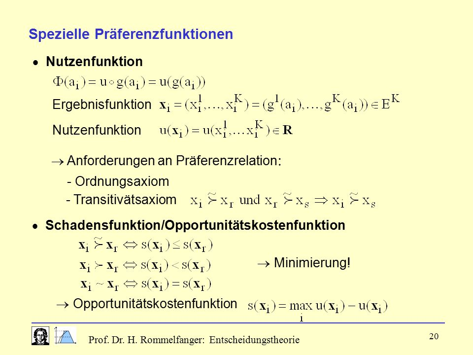 Prof. Dr. H. Rommelfanger: Entscheidungstheorie 20 Spezielle Präferenzfunktionen Ergebnisfunktion Nutzenfunktion  Anforderungen an Präferenzrelation