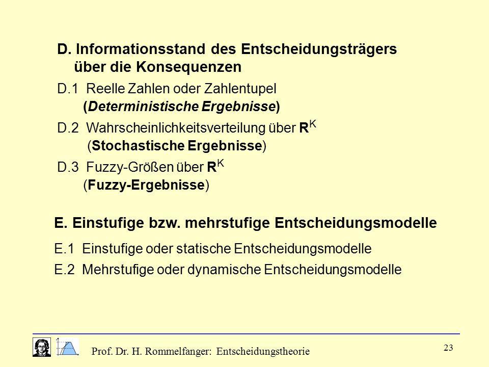 Prof. Dr. H. Rommelfanger: Entscheidungstheorie 23 E. Einstufige bzw. mehrstufige Entscheidungsmodelle E.1 Einstufige oder statische Entscheidungsmode