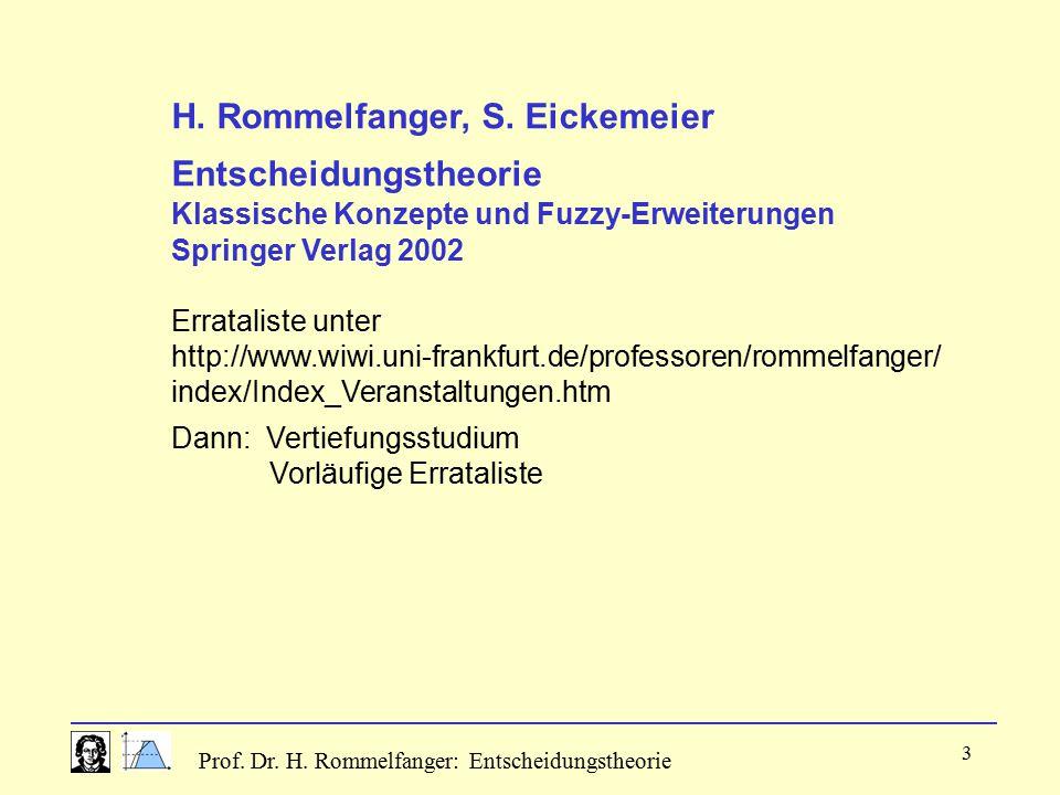 Prof. Dr. H. Rommelfanger: Entscheidungstheorie 3 H. Rommelfanger, S. Eickemeier Entscheidungstheorie Klassische Konzepte und Fuzzy-Erweiterungen Spri