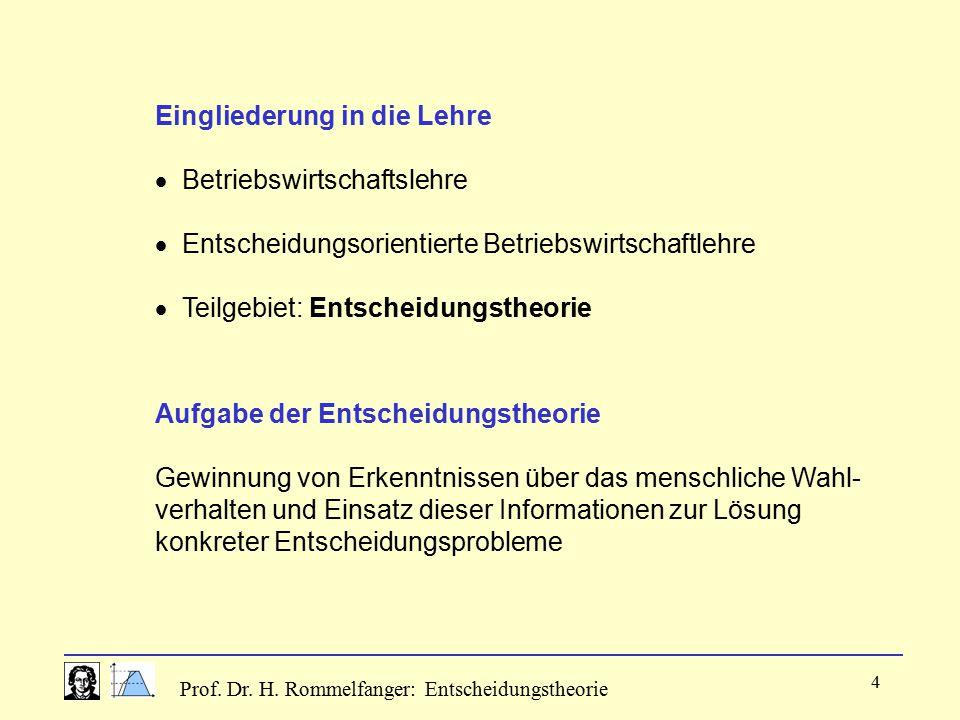 Prof. Dr. H. Rommelfanger: Entscheidungstheorie 4 Eingliederung in die Lehre  Betriebswirtschaftslehre  Entscheidungsorientierte Betriebswirtschaftl