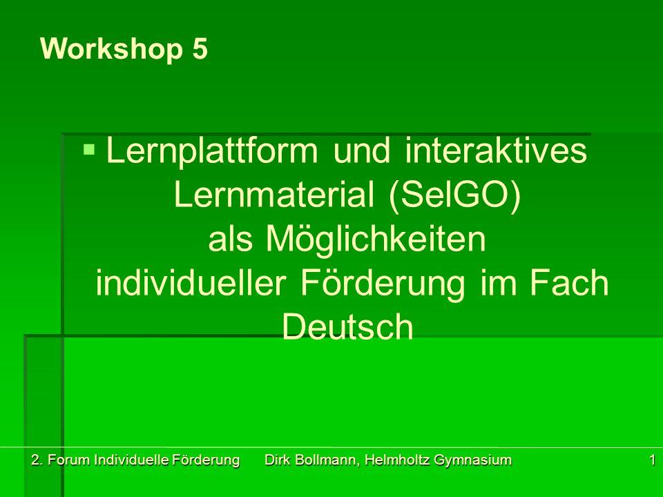 2. Forum Individuelle Förderung Dirk Bollmann, Helmholtz Gymnasium1 Workshop 5   Lernplattform und interaktives Lernmaterial (SelGO) als Möglichkeit
