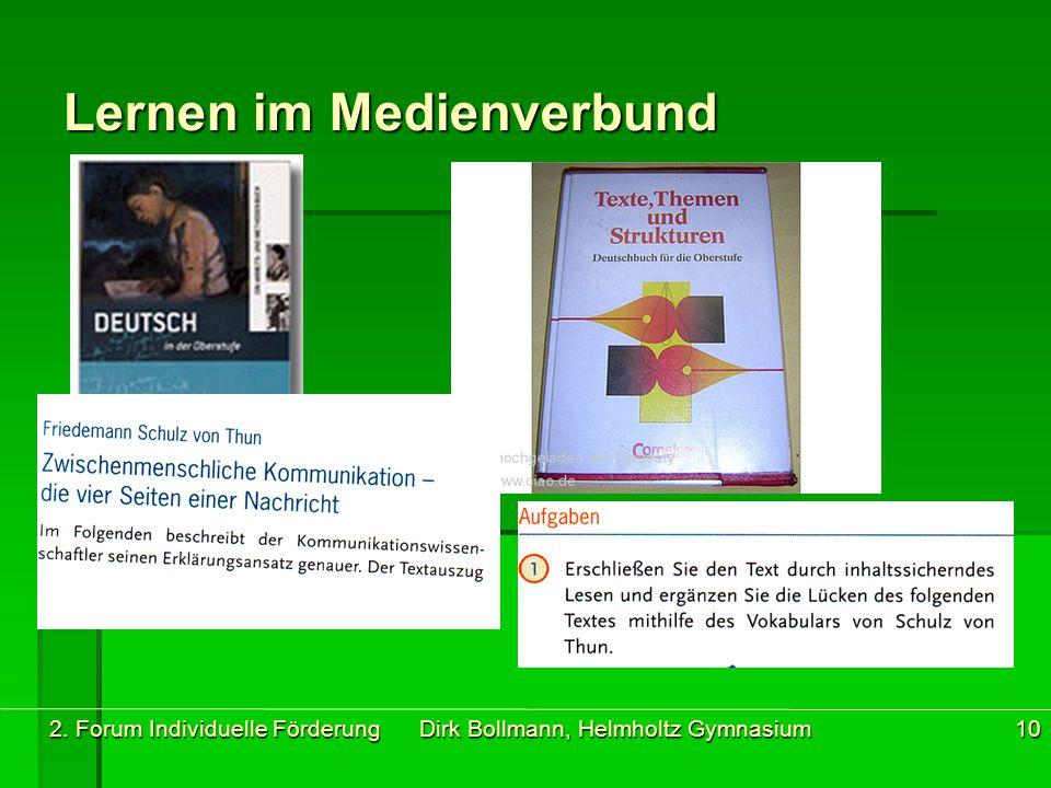 2. Forum Individuelle Förderung Dirk Bollmann, Helmholtz Gymnasium10 Lernen im Medienverbund
