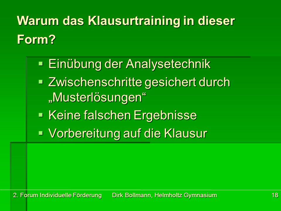 2. Forum Individuelle Förderung Dirk Bollmann, Helmholtz Gymnasium18 Warum das Klausurtraining in dieser Form?  Einübung der Analysetechnik  Zwische