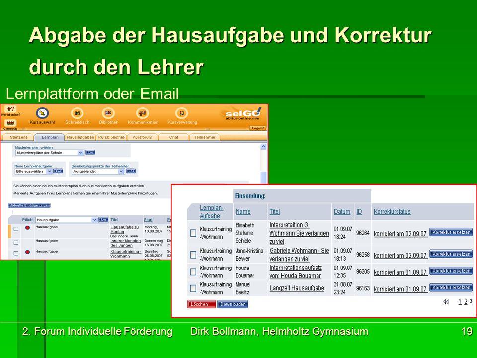 2. Forum Individuelle Förderung Dirk Bollmann, Helmholtz Gymnasium19 Abgabe der Hausaufgabe und Korrektur durch den Lehrer Lernplattform oder Email