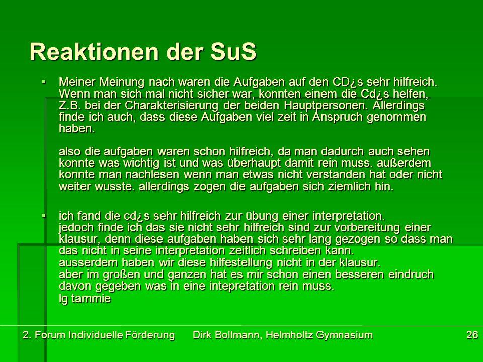 2. Forum Individuelle Förderung Dirk Bollmann, Helmholtz Gymnasium26 Reaktionen der SuS  Meiner Meinung nach waren die Aufgaben auf den CD¿s sehr hil
