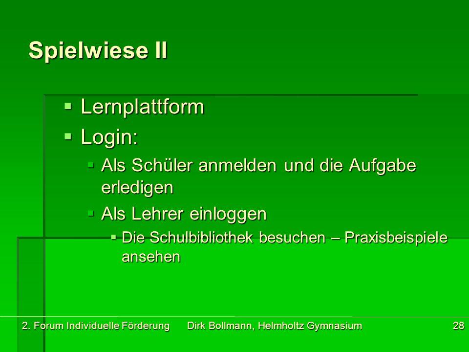 2. Forum Individuelle Förderung Dirk Bollmann, Helmholtz Gymnasium28 Spielwiese II  Lernplattform  Login:  Als Schüler anmelden und die Aufgabe erl