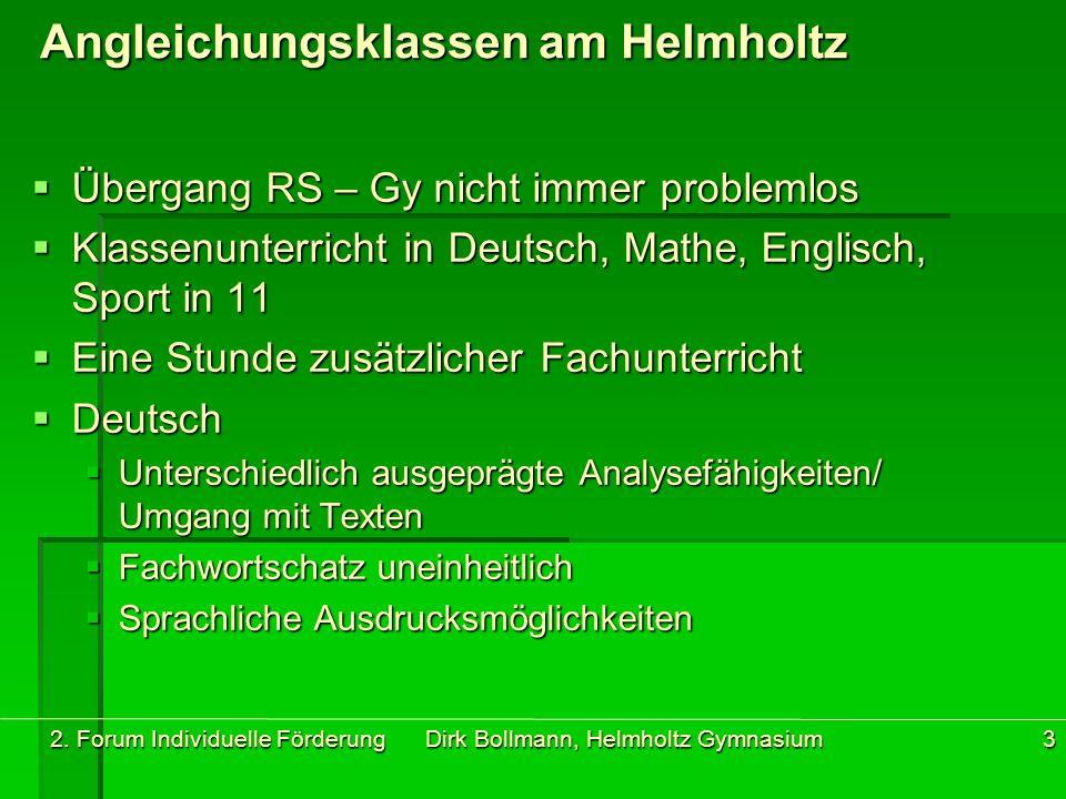2. Forum Individuelle Förderung Dirk Bollmann, Helmholtz Gymnasium3 Angleichungsklassen am Helmholtz  Übergang RS – Gy nicht immer problemlos  Klass