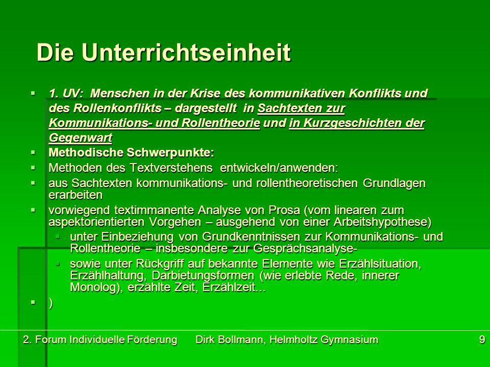 2. Forum Individuelle Förderung Dirk Bollmann, Helmholtz Gymnasium9 Die Unterrichtseinheit Die Unterrichtseinheit  1. UV: Menschen in der Krise des k