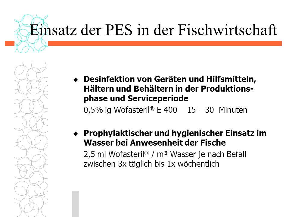 Einsatz der PES in der Fischwirtschaft  Desinfektion von Geräten und Hilfsmitteln, Hältern und Behältern in der Produktions- phase und Serviceperiode