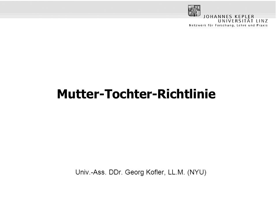 Mutter-Tochter-Richtlinie Univ.-Ass. DDr. Georg Kofler, LL.M. (NYU)