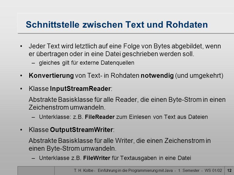 T. H. Kolbe - Einführung in die Programmierung mit Java - 1. Semester - WS 01/0212 Schnittstelle zwischen Text und Rohdaten Jeder Text wird letztlich