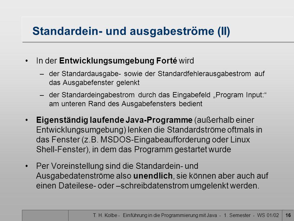 T. H. Kolbe - Einführung in die Programmierung mit Java - 1. Semester - WS 01/0216 Standardein- und ausgabeströme (II) In der Entwicklungsumgebung For