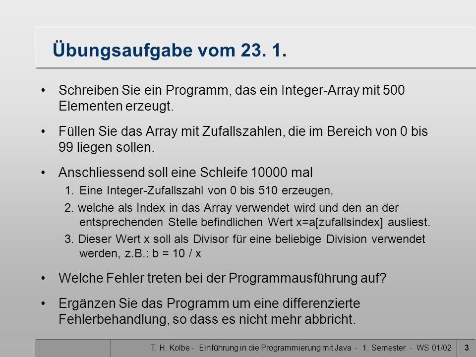 T. H. Kolbe - Einführung in die Programmierung mit Java - 1. Semester - WS 01/023 Übungsaufgabe vom 23. 1. Schreiben Sie ein Programm, das ein Integer