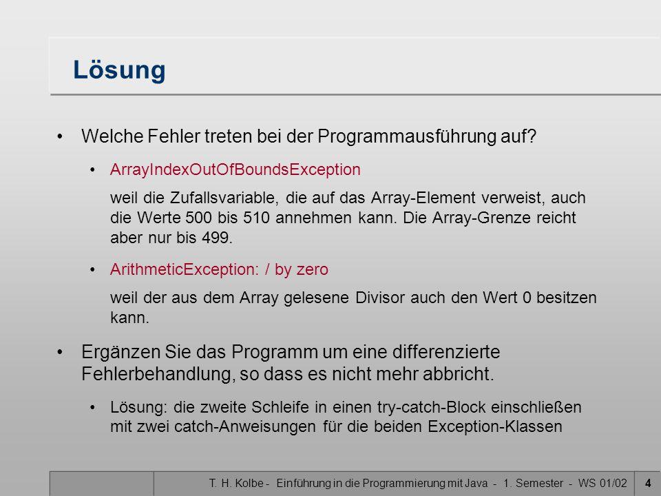 T. H. Kolbe - Einführung in die Programmierung mit Java - 1. Semester - WS 01/024 Lösung Welche Fehler treten bei der Programmausführung auf? ArrayInd