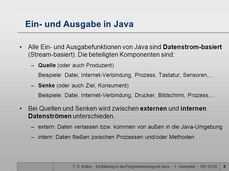 T. H. Kolbe - Einführung in die Programmierung mit Java - 1. Semester - WS 01/025 Ein- und Ausgabe in Java Alle Ein- und Ausgabefunktionen von Java si