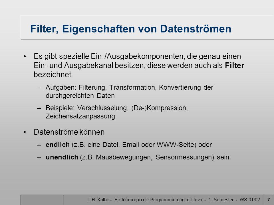 T. H. Kolbe - Einführung in die Programmierung mit Java - 1. Semester - WS 01/027 Filter, Eigenschaften von Datenströmen Es gibt spezielle Ein-/Ausgab