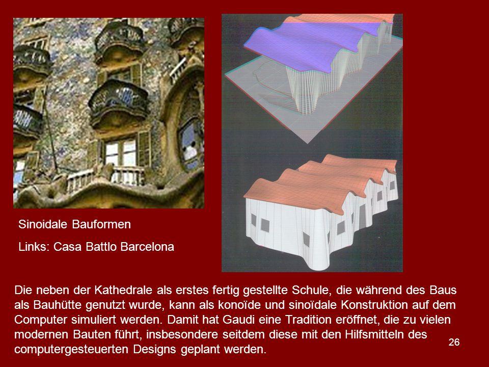 26 Sinoidale Bauformen Links: Casa Battlo Barcelona Die neben der Kathedrale als erstes fertig gestellte Schule, die während des Baus als Bauhütte gen