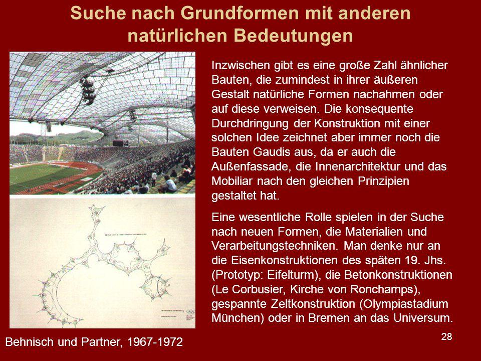 28 Suche nach Grundformen mit anderen natürlichen Bedeutungen Behnisch und Partner, 1967-1972 Inzwischen gibt es eine große Zahl ähnlicher Bauten, die