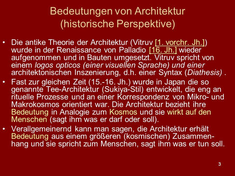 3 Bedeutungen von Architektur (historische Perspektive) Die antike Theorie der Architektur (Vitruv [1. vorchr. Jh.]) wurde in der Renaissance von Pall