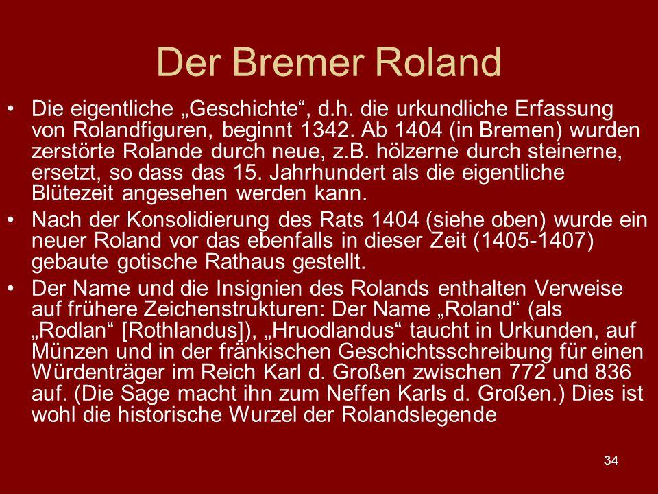 """34 Der Bremer Roland Die eigentliche """"Geschichte"""", d.h. die urkundliche Erfassung von Rolandfiguren, beginnt 1342. Ab 1404 (in Bremen) wurden zerstört"""