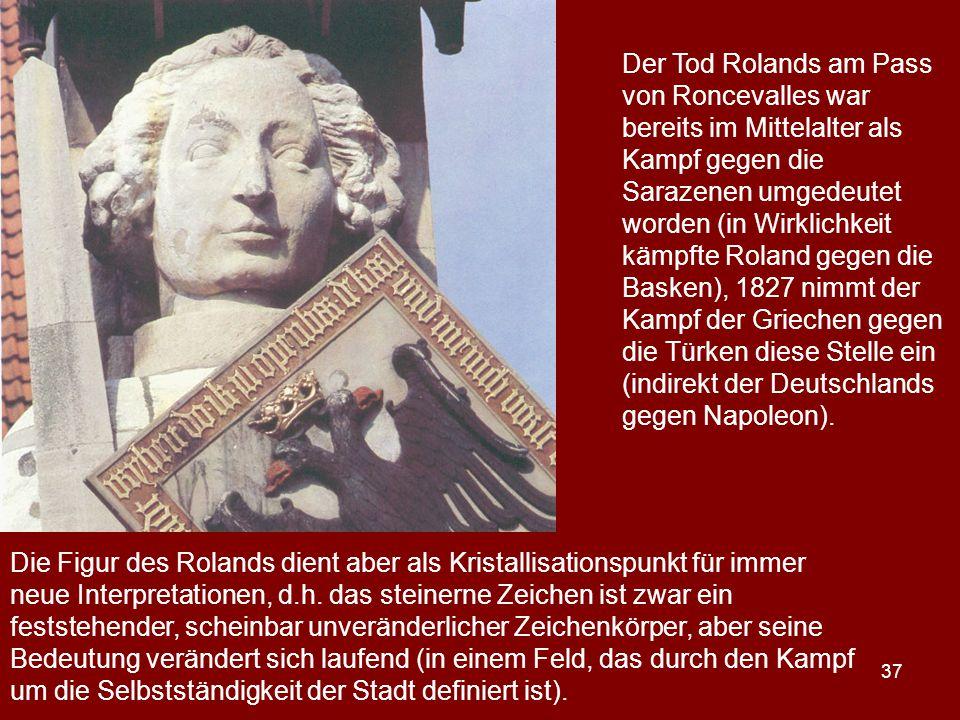 37 Der Tod Rolands am Pass von Roncevalles war bereits im Mittelalter als Kampf gegen die Sarazenen umgedeutet worden (in Wirklichkeit kämpfte Roland