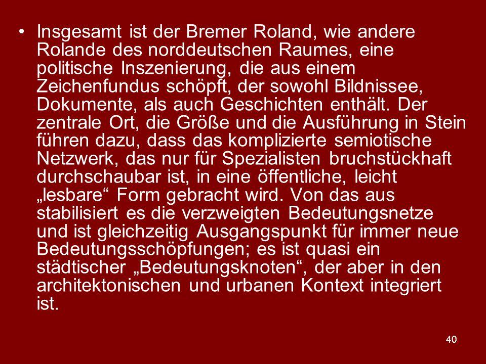 40 Insgesamt ist der Bremer Roland, wie andere Rolande des norddeutschen Raumes, eine politische Inszenierung, die aus einem Zeichenfundus schöpft, de