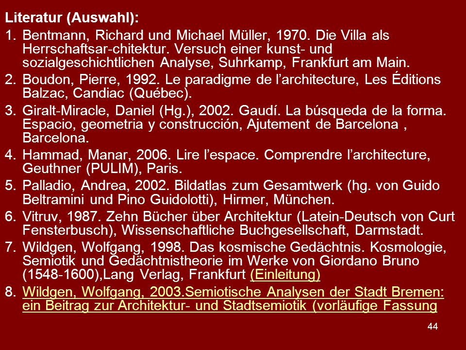 44 Literatur (Auswahl): 1.Bentmann, Richard und Michael Müller, 1970. Die Villa als Herrschaftsar-chitektur. Versuch einer kunst- und sozialgeschichtl