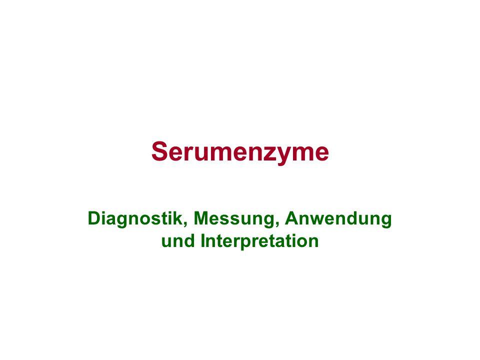 Enzyme - Eigenschaften Die Bestimmung von Enzymaktivitäten in Serum, Plasma oder Harn hat für die Diagnostik und zur Verlaufs- und Therapiebeurteilung immer noch einen vorrangigen Stellenwert eingenommen.
