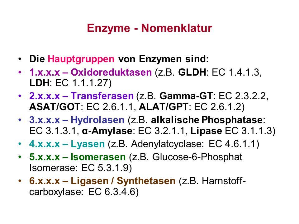 Enzyme - Nomenklatur Die Hauptgruppen von Enzymen sind: 1.x.x.x – Oxidoreduktasen (z.B. GLDH: EC 1.4.1.3, LDH: EC 1.1.1.27) 2.x.x.x – Transferasen (z.