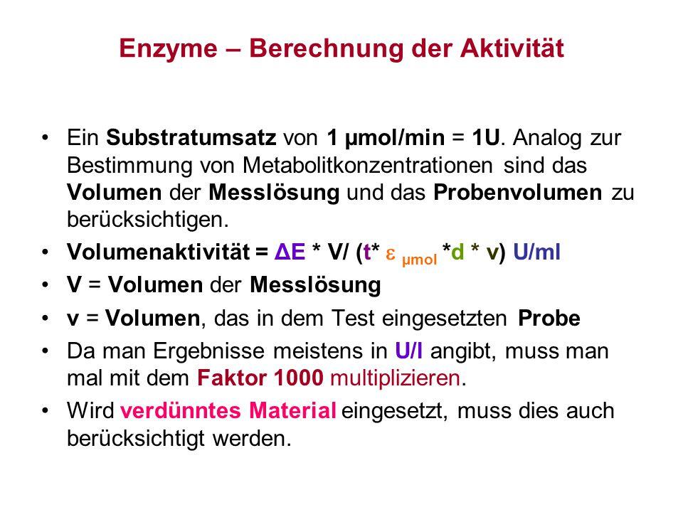 Enzyme – Berechnung der Aktivität Ein Substratumsatz von 1 µmol/min = 1U. Analog zur Bestimmung von Metabolitkonzentrationen sind das Volumen der Mess